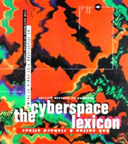 The Cyberspace Lexicon. An Illustrated Dictionary of Terms from Multimedia to Virtual Reality