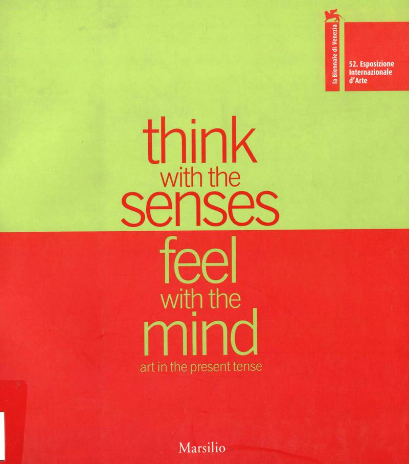 52. Esposizione Internazionale d'Arte : think with the senses, feel with the mind. Art in present tense. Vol. I