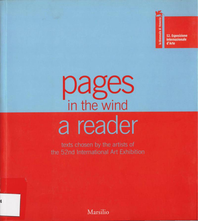 52. Esposizione Internazionale d'Arte : pages in the wind. A reader. Texts chosen by the artists of the 52nd International Art Exhibition