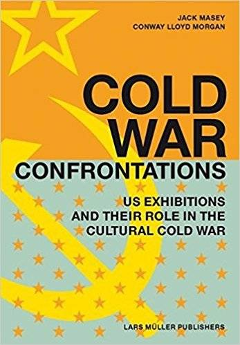 Cold War Confrontation: US Exhibitions and their Role in the Cultural Cold War, 1950–1980