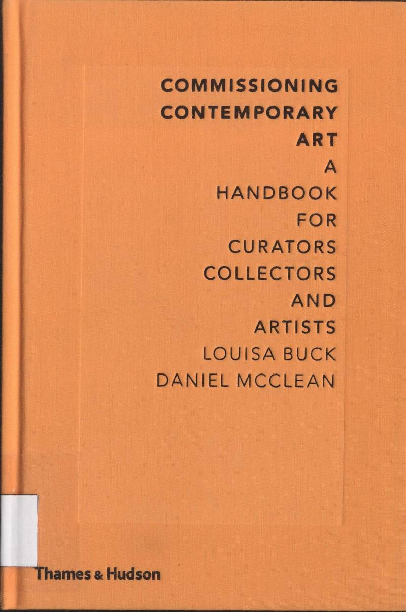 Comissioning Contemporary Art. A Handbook for Curators, Collectors and Artists
