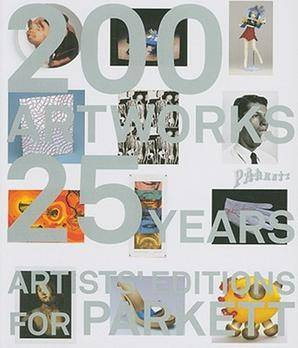 200 Artworks. 25 Years. Artists' Editions for Parkett