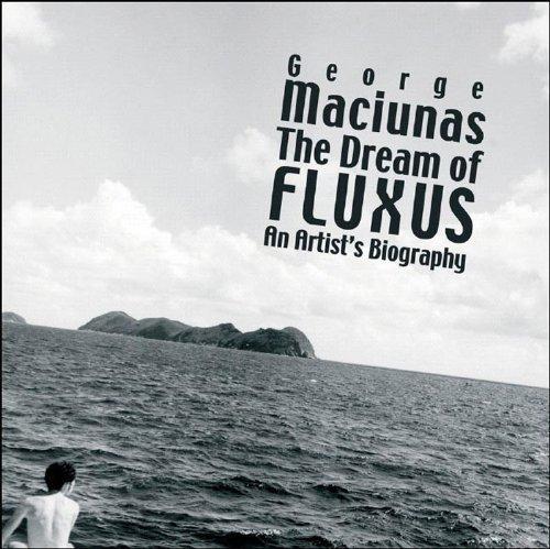 The Dream of Fluxus. George Maciunas: An Artist's Biography
