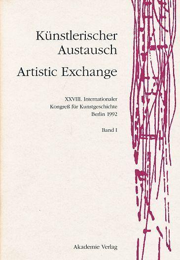 Artistic Exchange/ Kunstlerischer Austausch. XXVIII Internationalen Kongresses Fur Kunstgeschichte Berlin, 1992