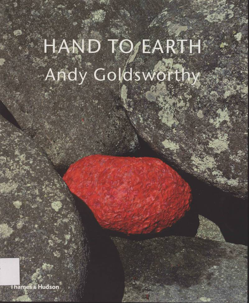 Hand to Earth. Andy Goldsworthy Sculpture 1976 — 1990