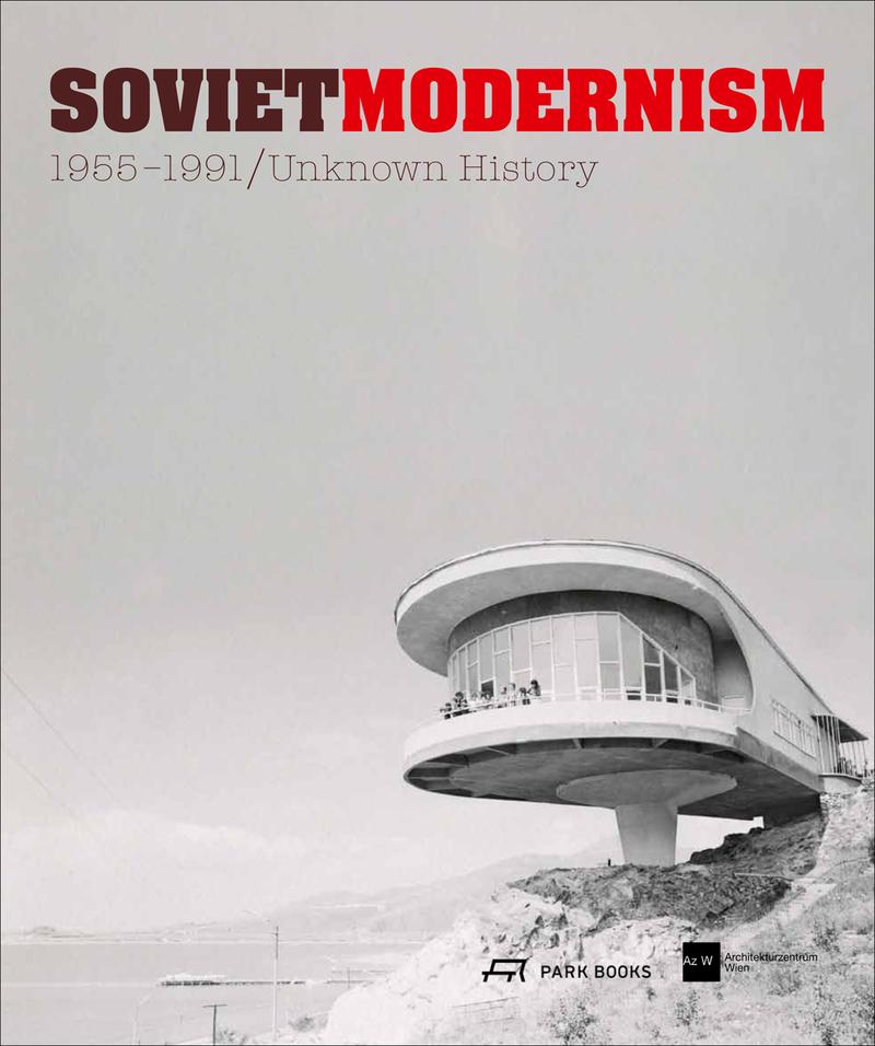 Soviet Modernism 1955–1991: Unknown History