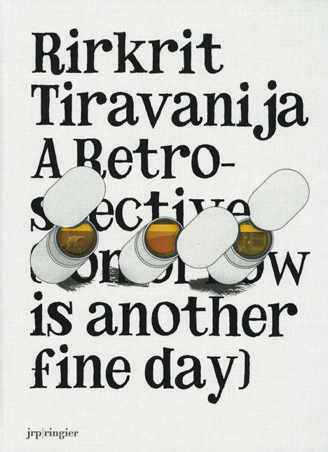 Rirkrit Tiravanija : a retrospective (tomorrow is another fine day)