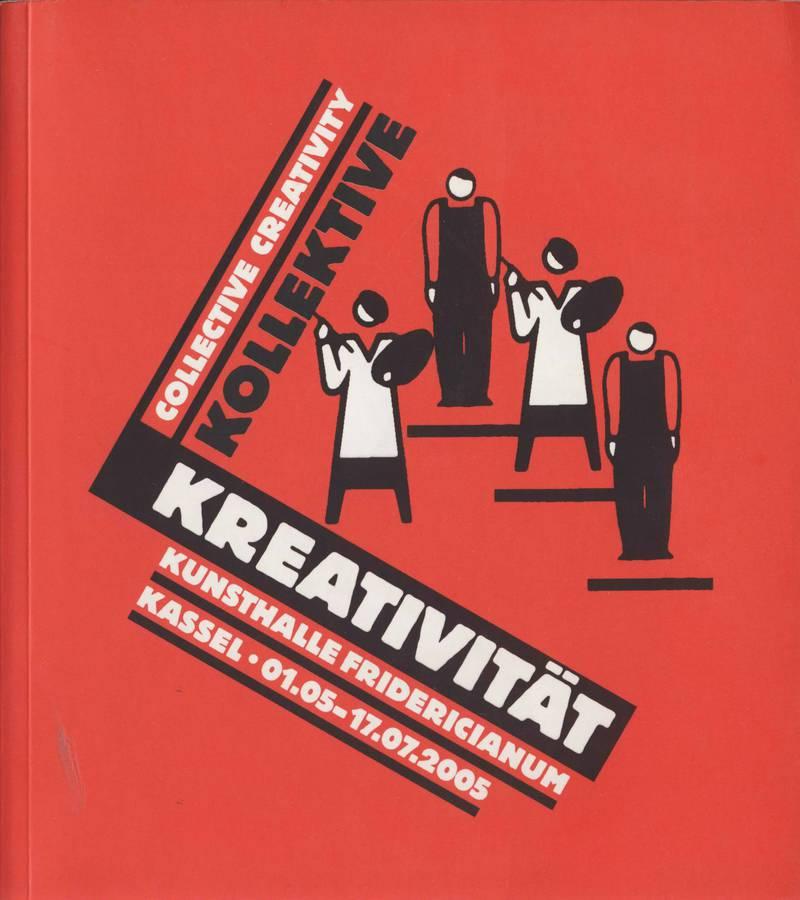 Kollektive Kreativitat = Collective creativity: Kunsthalle Fridericianum Kassel, 01.05-17.07.2005