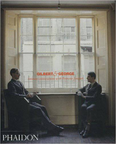 Gilbert & George. Intimate Conversations with Francois Jonquet