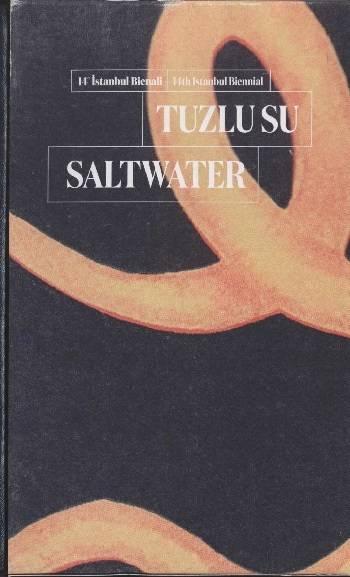 Tuzlu Su: 14 Istanbul Bienali/ Saltwater: 14th Istanbul Biennial
