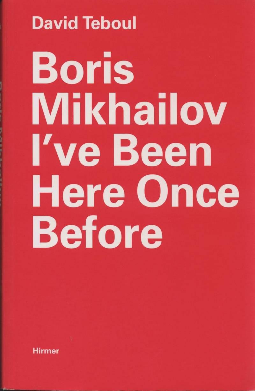 Boris Mikhailov. I've Been Here Once Before