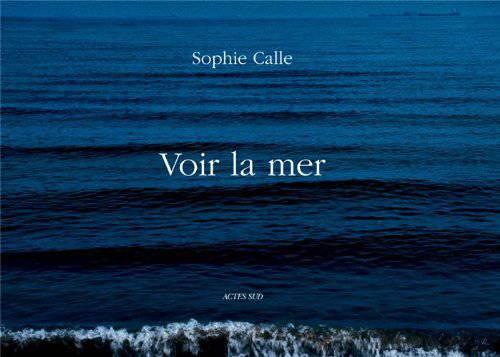 Sophie Calle. Voir la mer