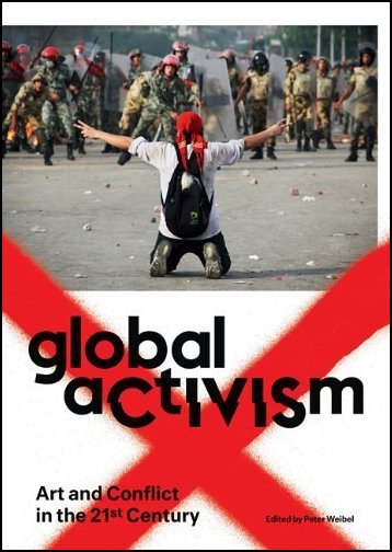 Global Activism. Art and Conflict in the 21st Century