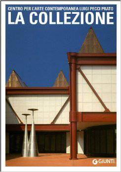 La Collezione. Centro per L'arte contemporanea Luigi Pecci. Prato