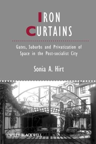 Iron Curtains: Gates, Suburbs, and Privatization of Space in the Post-socialist City