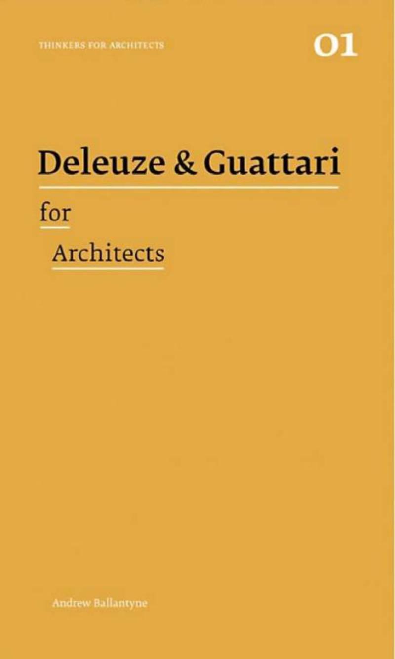 Deleuze & Guattari For Architects