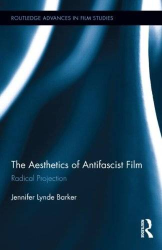 The Aesthetics of Antifascist Film: Radical Projection