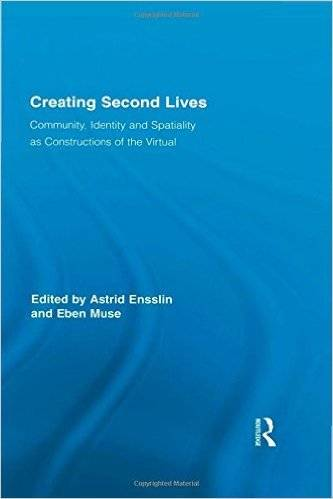 Creating Second Lives: Community, Identity and Spatiality as Constructions of the Virtual