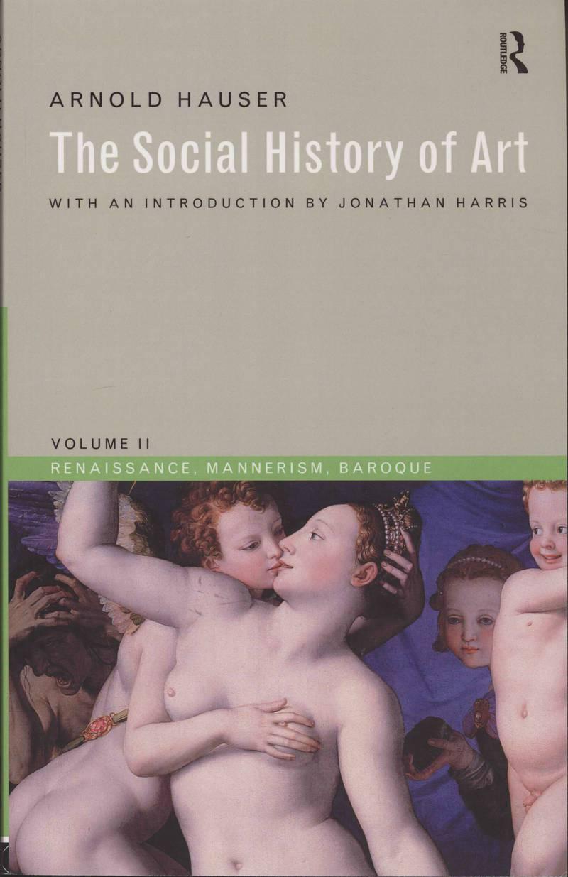 The Social History of Art. Vol. 2, Renaissance, Mannerism, Baroque