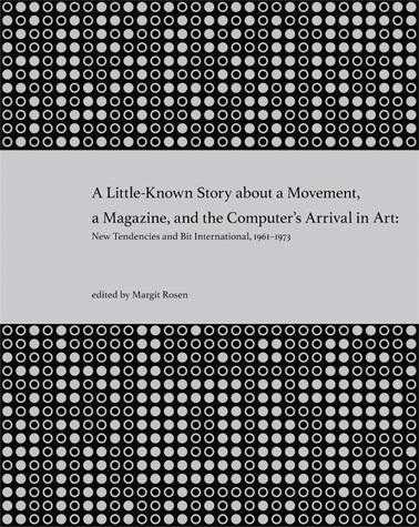 A Little-Known Story about a Movement, a Magazine, and the Computer's Arrival in Art. New Tendencies and Bit International, 1961–1973