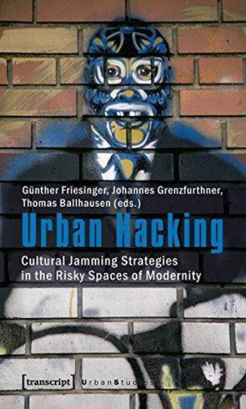 Urban Hacking: Cultural Jamming Strategies in the Risky Spaces of Modernity