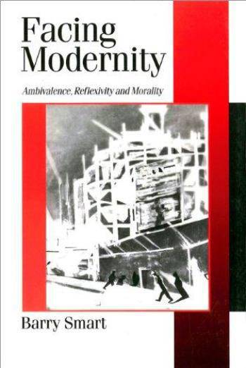 Facing Modernity: Ambivalence, Reflexivity and Morality