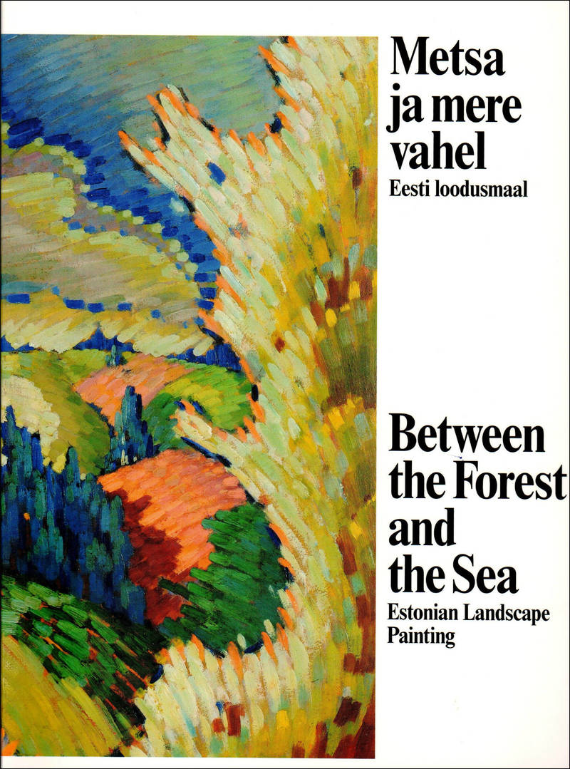 Metsa ja mere vahel: Eesti loodusmaal/ Between the Forest and the Sea: Estonian Landscape Painting