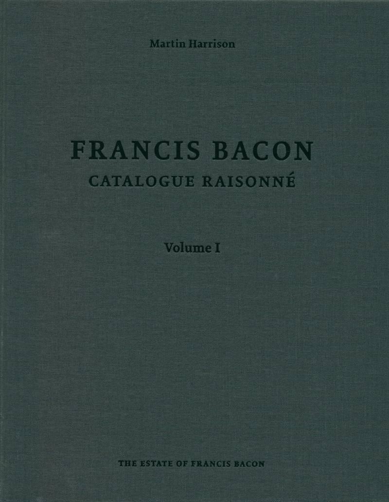Francis Bacon: Catalogue Raisonne. Volume I