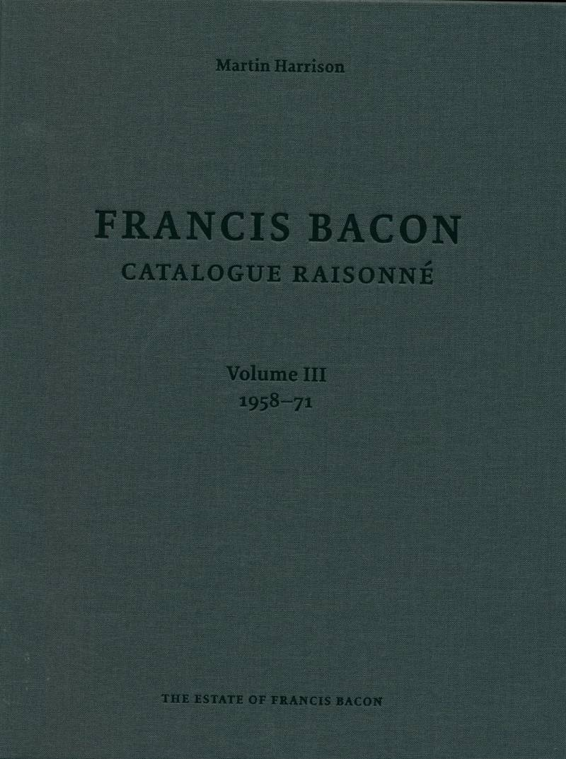 Francis Bacon: Catalogue Raisonne. Volume III. 1958-1971