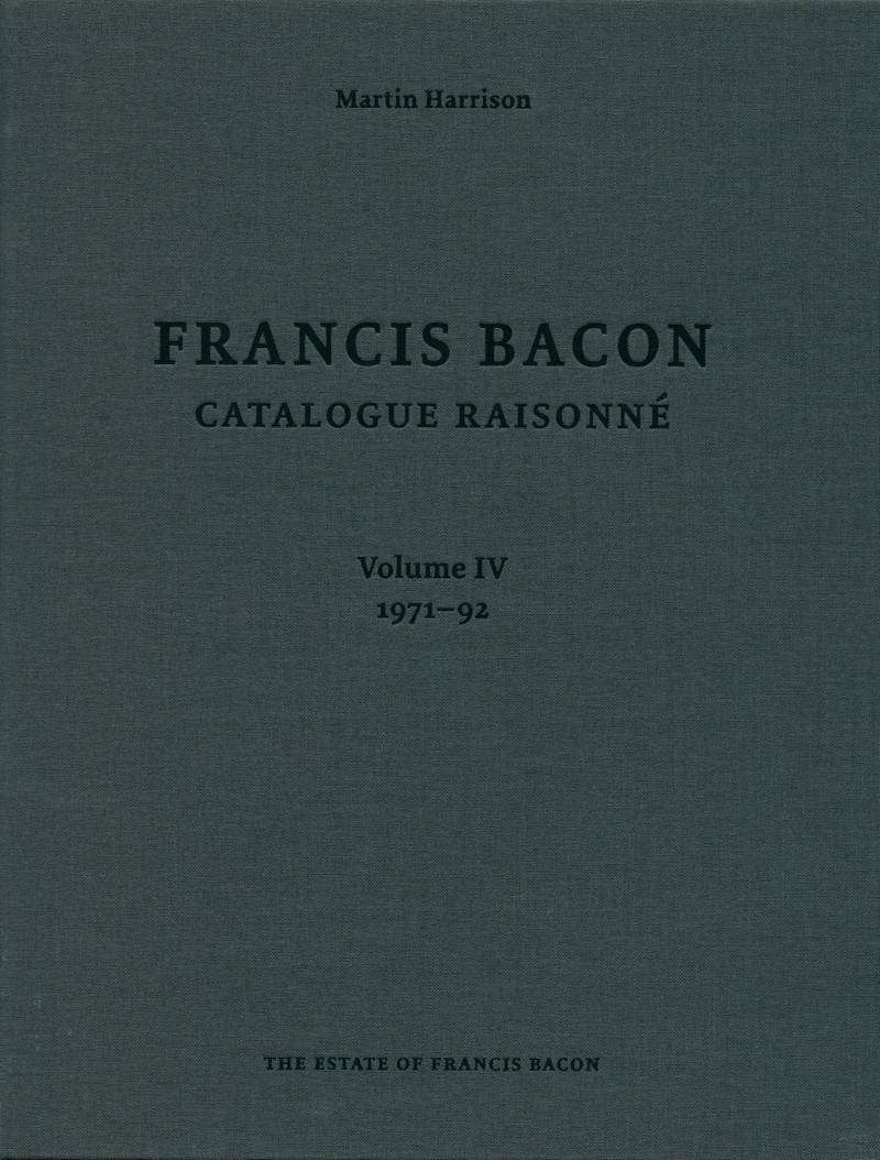 Francis Bacon: Catalogue Raisonne. Volume IV. 1971-1992