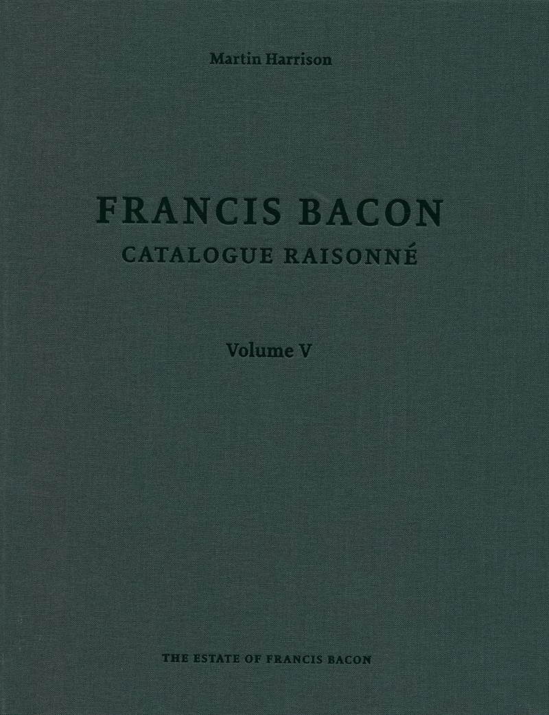 Francis Bacon: Catalogue Raisonne. Volume V
