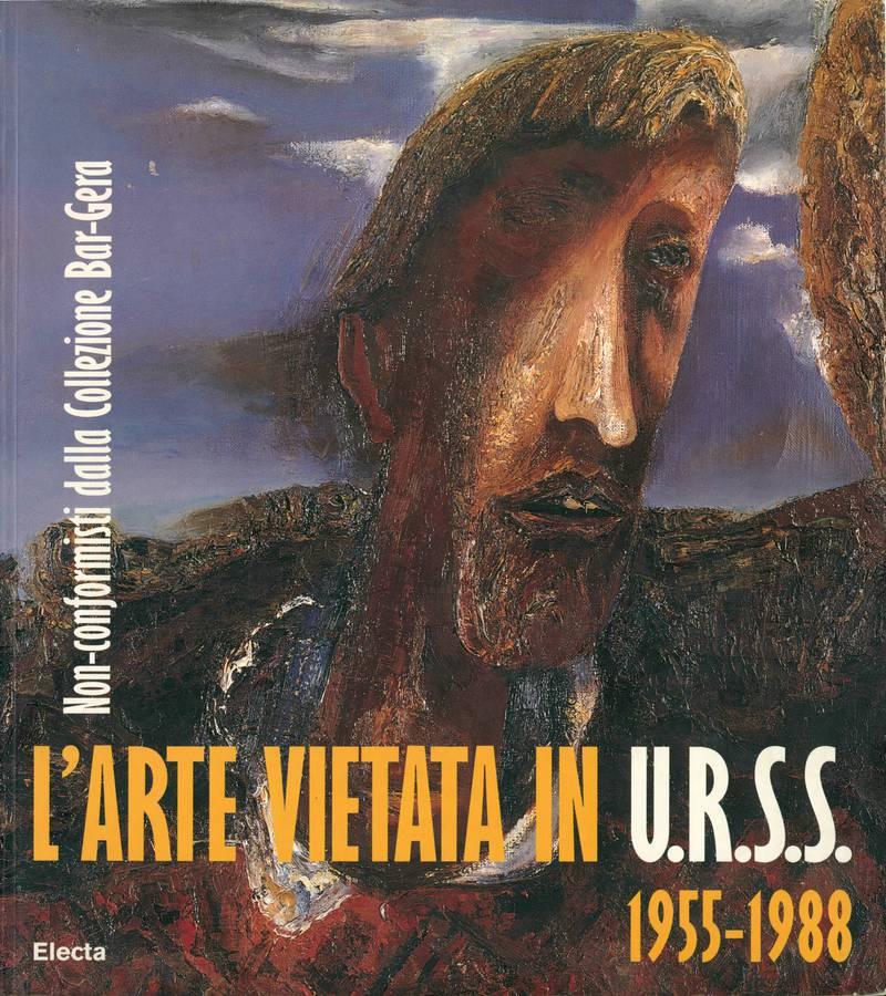 L'Arte Vietata in U.R.S.S. 1955–1988. Non-conformisti dalla Collezione Bar-Gera