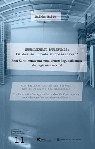 Contemporary Art in the Museum: How to Preserve the Ephemeral. The Preservation Strategy and Methods of the Contemporary Art Collection of the Art Museum of Estonia