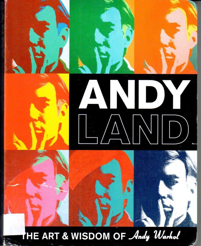 Andy Land. The Art and Wisdom of Andy Warhol