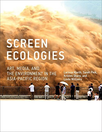 Screen Ecologies: Art, Media, and the Environment in the Asia-Pacific Region