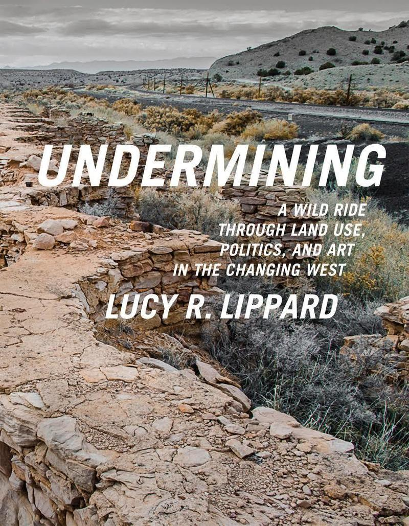 Undermining: A Wild Ride in Words and Images through Land Use Politics in the Changing West