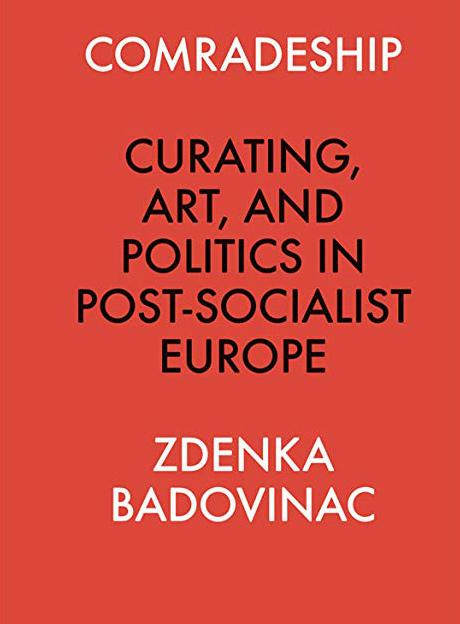 Comradeship: Curating, Art, and Politics in Post-Socialist Europe
