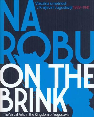 Na robu = On the Brink: Vizualna umetnost v Kraljevini Jugoslaviji (1929–1941)