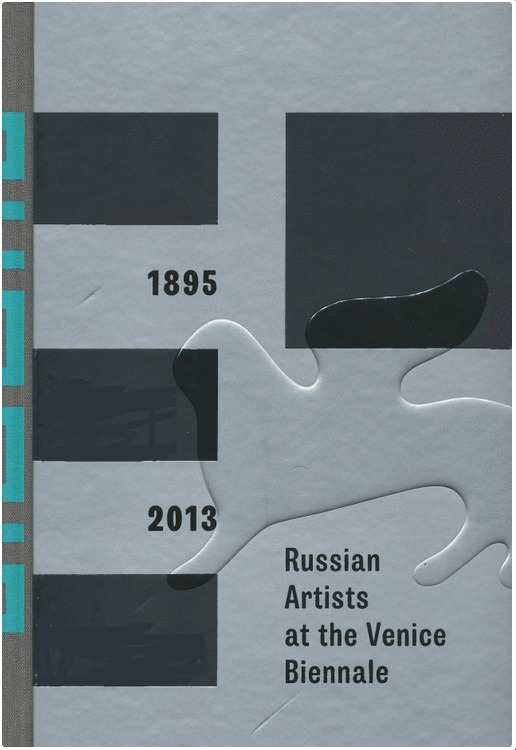 Russian Artists at the Venice Biennale, 1895–2013