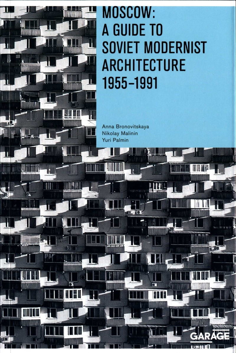 Moscow: A Guide to Soviet Modernist Architecture 1955— 1991