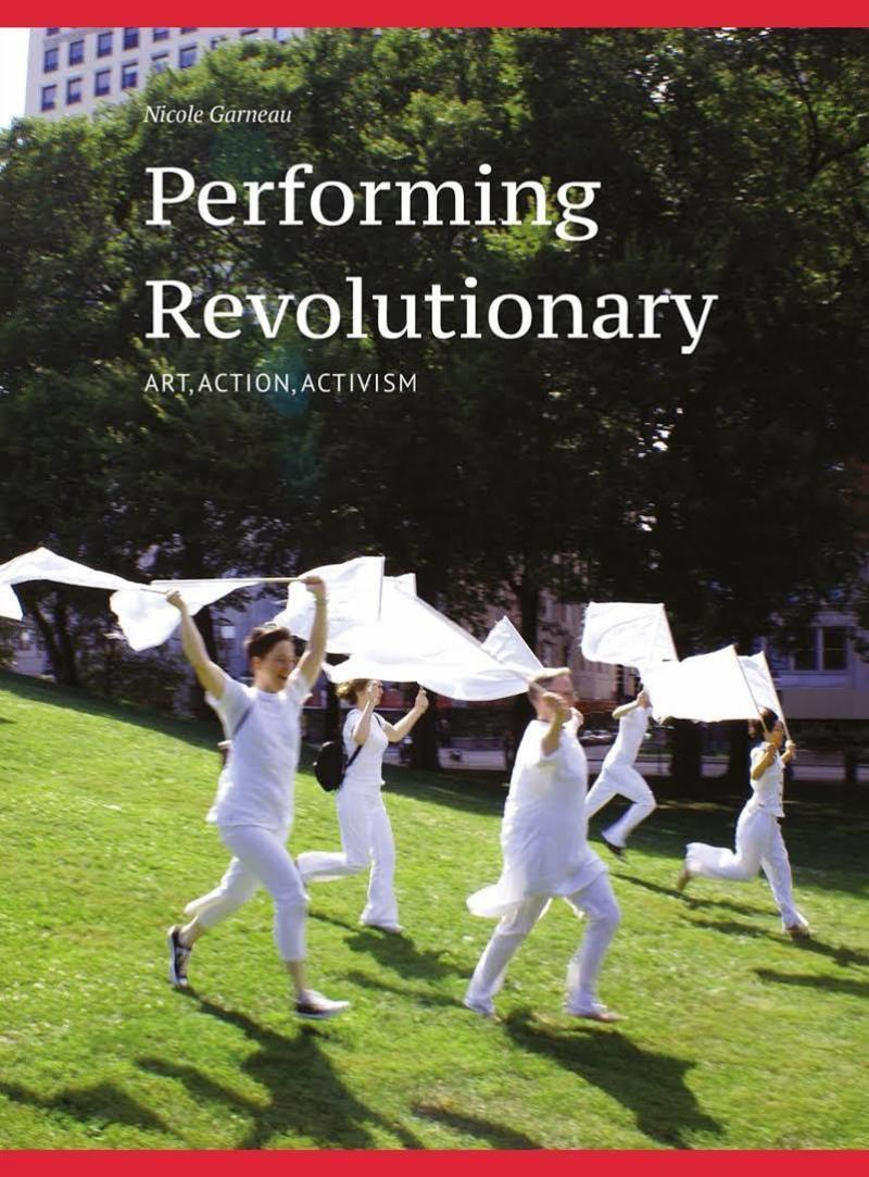 Performing Revolutionary. Art, Action, Activism