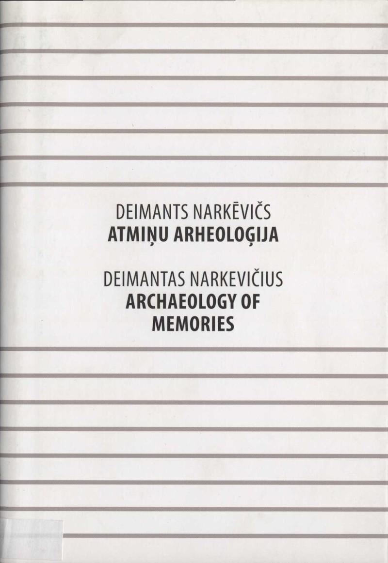 Deimants Narkevics: Atnimu Argeologija/ Deimantas Narkevičius: Archaeology of Memories