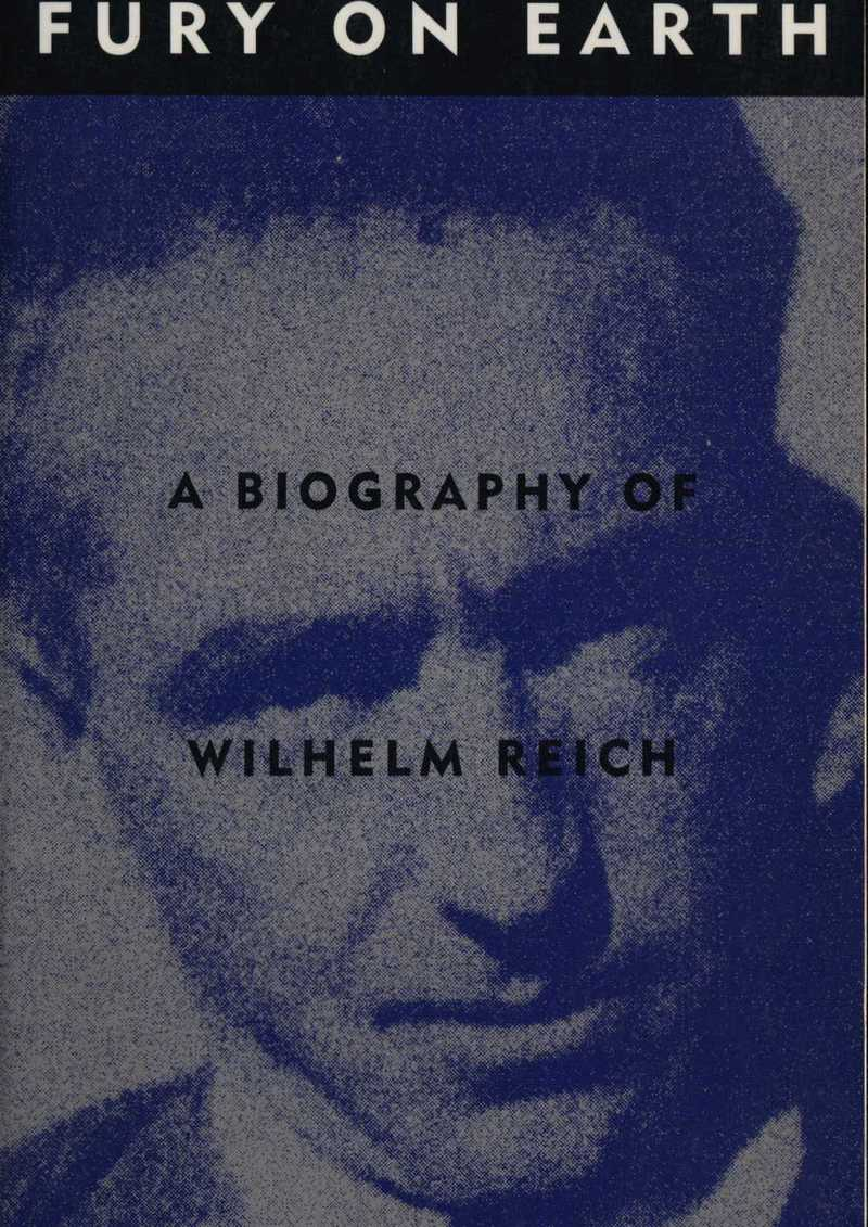Fury On Earth. A Biography of Wilhelm Reich