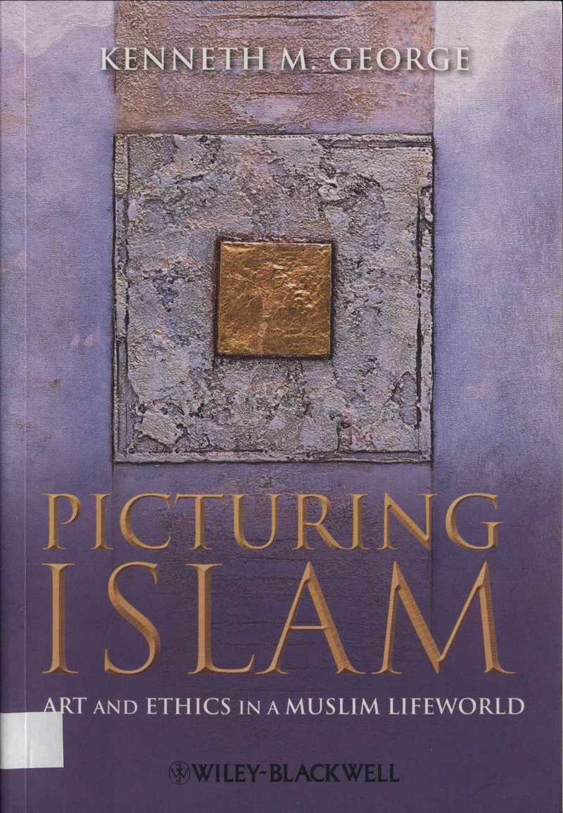 Picturing Islam. Art and Ethics in a Muslim Lifeworld